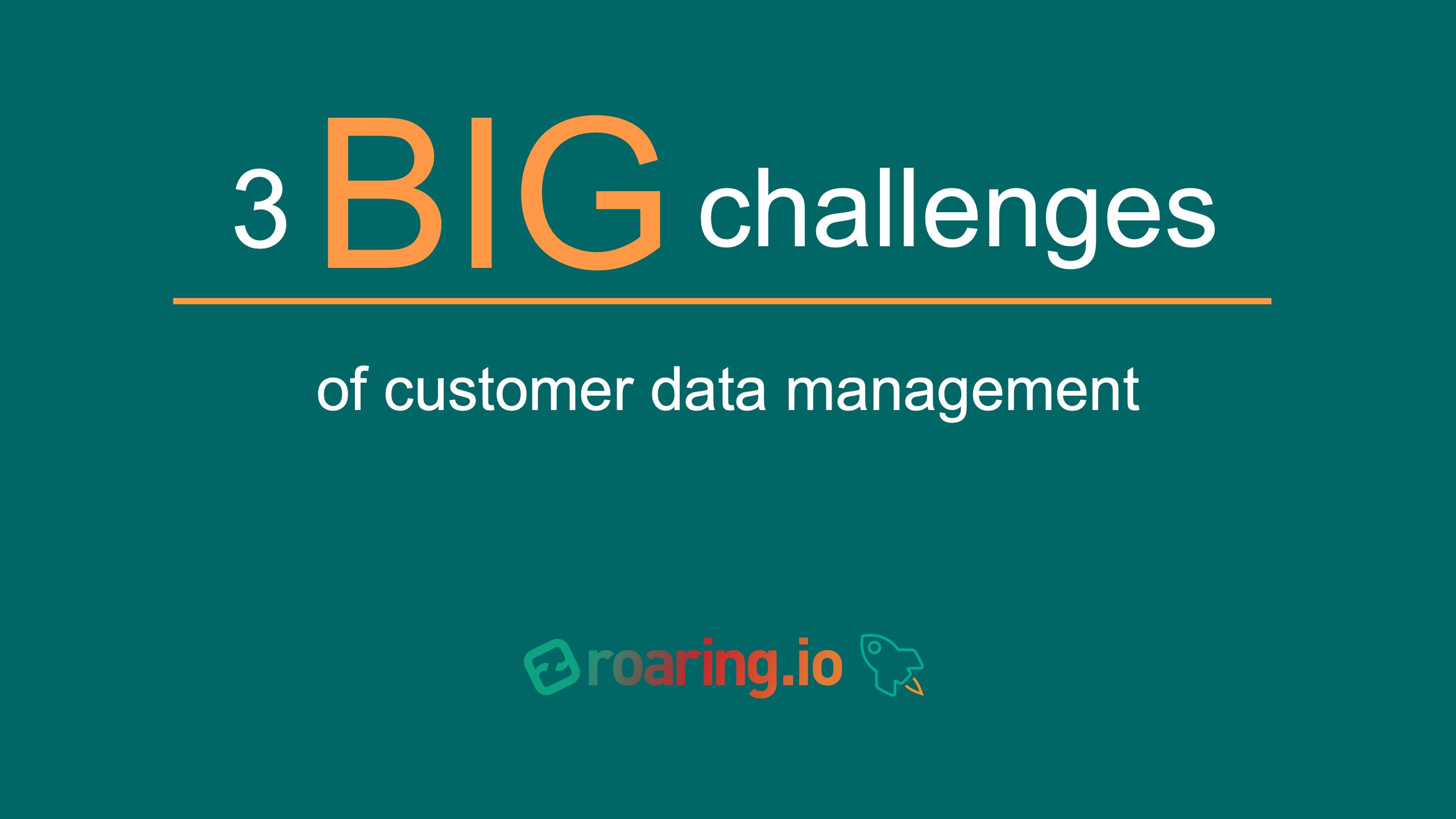 3 big challenges of customer data management