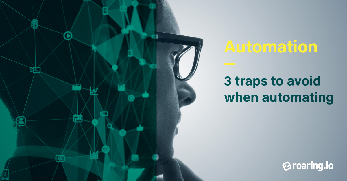 3 traps to avoid when automating
